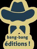 Bang-Bang Editions !